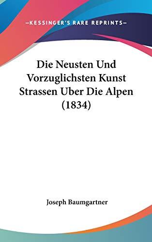 9781120573681: Die Neusten Und Vorzuglichsten Kunst Strassen Uber Die Alpen (1834)
