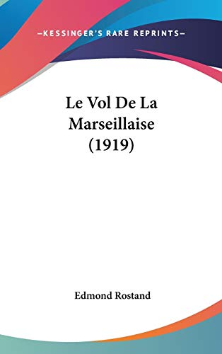 Le Vol De La Marseillaise (1919) (French Edition) (1120577802) by Rostand, Edmond