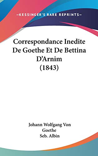 9781120577924: Correspondance Inedite De Goethe Et De Bettina D'Arnim (1843) (French Edition)