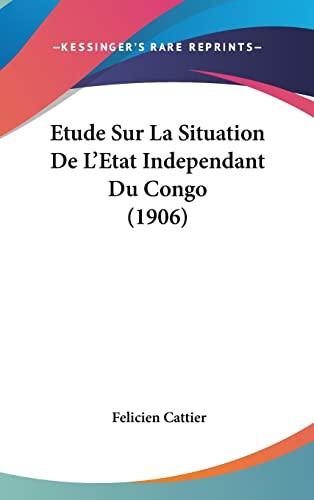 9781120579034: Etude Sur La Situation de L'Etat Independant Du Congo (1906)