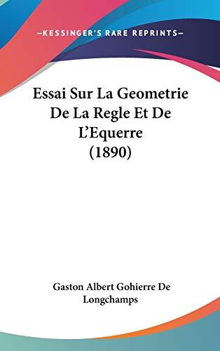 9781120579898: Essai Sur La Geometrie De La Regle Et De L'Equerre (1890) (French Edition)