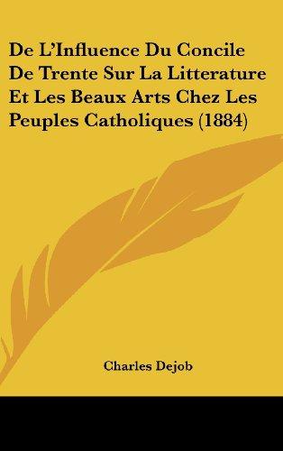 9781120587053: de L'Influence Du Concile de Trente Sur La Litterature Et Les Beaux Arts Chez Les Peuples Catholiques (1884)