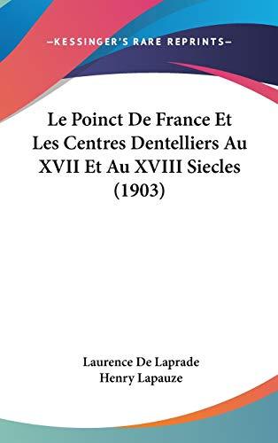 9781120588296: Le Poinct De France Et Les Centres Dentelliers Au XVII Et Au XVIII Siecles (1903) (French Edition)