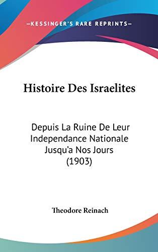 9781120588500: Histoire Des Israelites: Depuis La Ruine De Leur Independance Nationale Jusqu'a Nos Jours (1903) (French Edition)