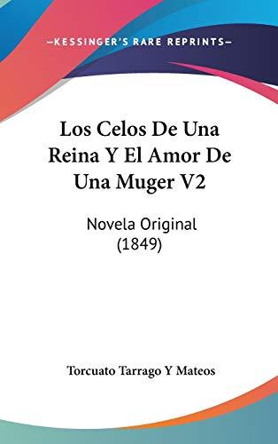 9781120589149: Los Celos De Una Reina Y El Amor De Una Muger V2: Novela Original (1849) (Spanish Edition)