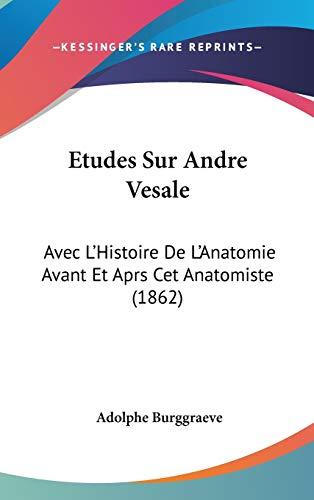 9781120589248: Etudes Sur Andre Vesale: Avec L'Histoire de L'Anatomie Avant Et Aprs CET Anatomiste (1862)