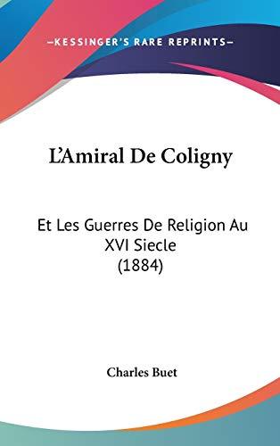 9781120589460: L'Amiral de Coligny: Et Les Guerres de Religion Au XVI Siecle (1884)