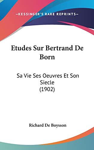 9781120589569: Etudes Sur Bertrand de Born: Sa Vie Ses Oeuvres Et Son Siecle (1902)