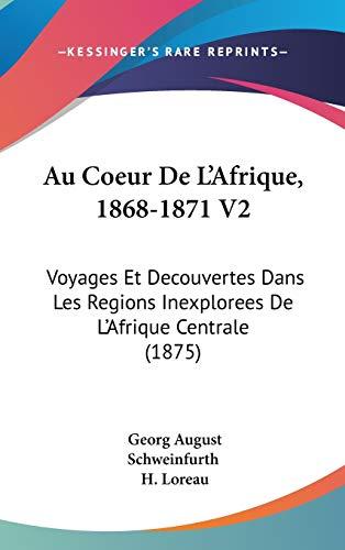 9781120589842: Au Coeur de L'Afrique, 1868-1871 V2: Voyages Et Decouvertes Dans Les Regions Inexplorees de L'Afrique Centrale (1875)