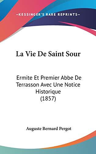 9781120590510: La Vie De Saint Sour: Ermite Et Premier Abbe De Terrasson Avec Une Notice Historique (1857) (French Edition)