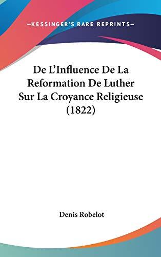 9781120592415: De L'Influence De La Reformation De Luther Sur La Croyance Religieuse (1822) (French Edition)
