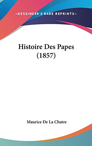 9781120594396: Histoire Des Papes (1857) (French Edition)