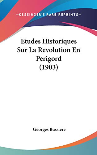 9781120596703: Etudes Historiques Sur La Revolution En Perigord (1903) (French Edition)