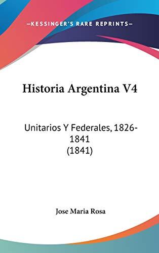 9781120599650: Historia Argentina V4: Unitarios y Federales, 1826-1841 (1841)