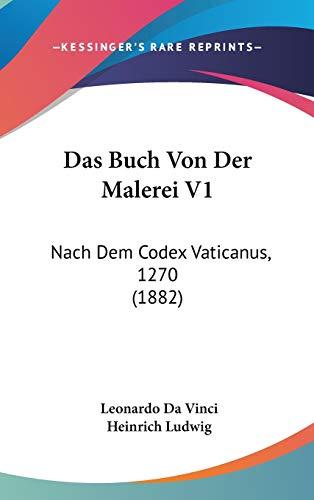 Das Buch Von Der Malerei V1: Nach Dem Codex Vaticanus, 1270 (1882) (German Edition) (1120601401) by Vinci, Leonardo Da; Ludwig, Heinrich