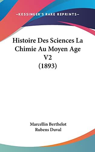 9781120603241: Histoire Des Sciences La Chimie Au Moyen Age V2 (1893)