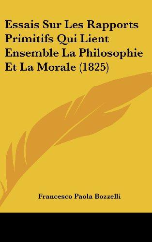 9781120603319: Essais Sur Les Rapports Primitifs Qui Lient Ensemble La Philosophie Et La Morale (1825) (French Edition)