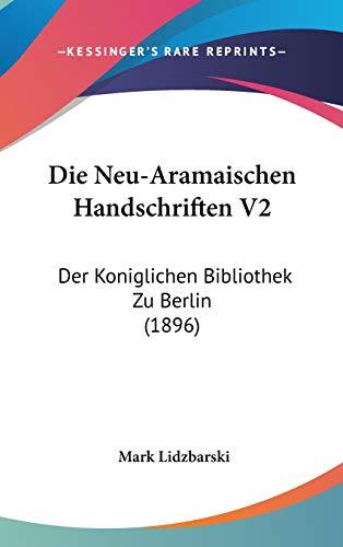 9781120604736: Die Neu-Aramaischen Handschriften V2: Der Koniglichen Bibliothek Zu Berlin (1896) (German Edition)