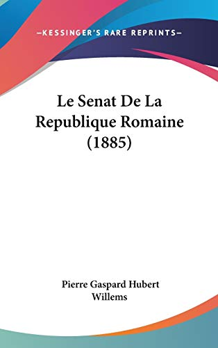 9781120609472: Le Senat de La Republique Romaine (1885)