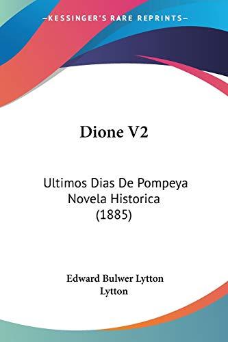 9781120610676: Dione V2: Ultimos Dias de Pompeya Novela Historica (1885)