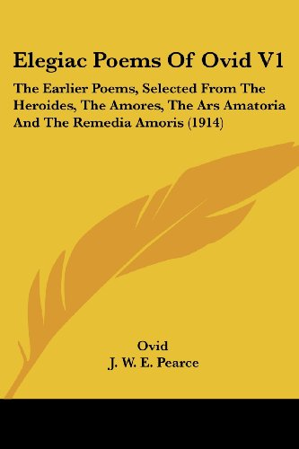 9781120614940: Elegiac Poems of Ovid V1: The Earlier Poems, Selected from the Heroides, the Amores, the Ars Amatoria and the Remedia Amoris (1914)