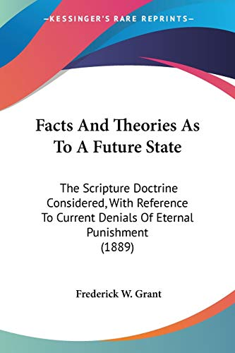 9781120619143: Facts And Theories As To A Future State: The Scripture Doctrine Considered, With Reference To Current Denials Of Eternal Punishment (1889)