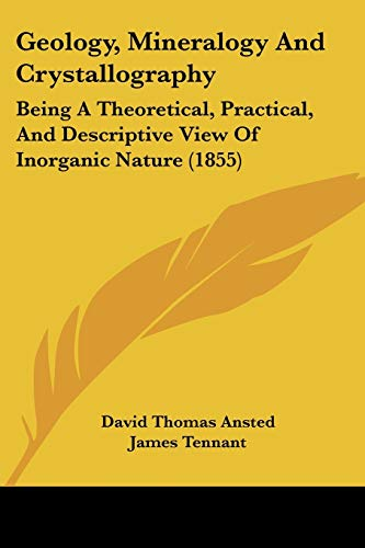 9781120624154: Geology, Mineralogy And Crystallography: Being A Theoretical, Practical, And Descriptive View Of Inorganic Nature (1855)