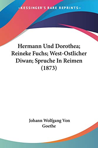 9781120624901: Hermann Und Dorothea; Reineke Fuchs; West-Ostlicher Diwan; Spruche in Reimen (1873)
