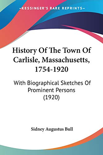9781120627759: History Of The Town Of Carlisle, Massachusetts, 1754-1920: With Biographical Sketches Of Prominent Persons (1920)