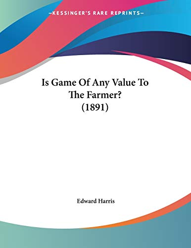 9781120631435: Is Game of Any Value to the Farmer? (1891)