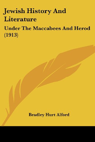9781120632043: Jewish History And Literature: Under The Maccabees And Herod (1913)