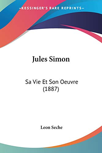9781120633231: Jules Simon: Sa Vie Et Son Oeuvre (1887) (French Edition)