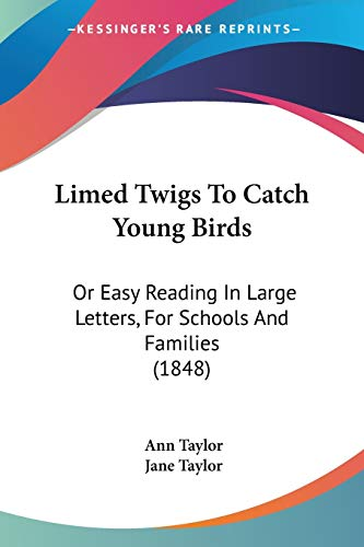 9781120637628: Limed Twigs To Catch Young Birds: Or Easy Reading In Large Letters, For Schools And Families (1848)