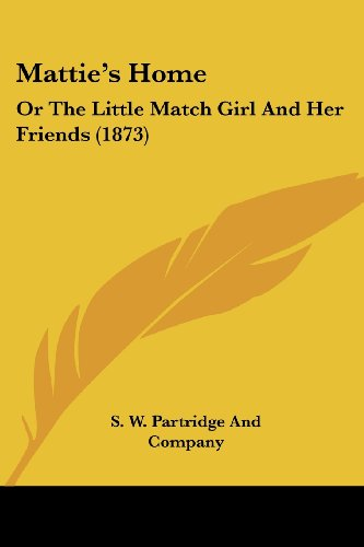 9781120641441: Mattie's Home: Or The Little Match Girl And Her Friends (1873)