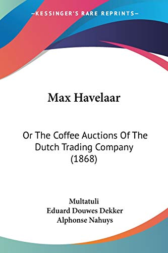 9781120641557: Max Havelaar: Or the Coffee Auctions of the Dutch Trading Company (1868)