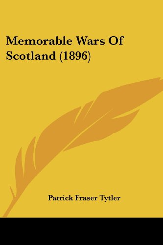 Memorable Wars Of Scotland (1896) Tytler, Patrick