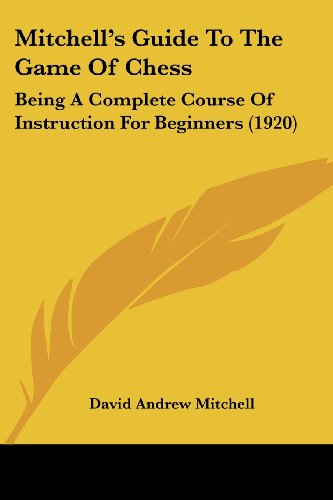 9781120647542: Mitchell's Guide To The Game Of Chess: Being A Complete Course Of Instruction For Beginners (1920)