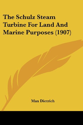 9781120648150: The Schulz Steam Turbine For Land And Marine Purposes (1907)