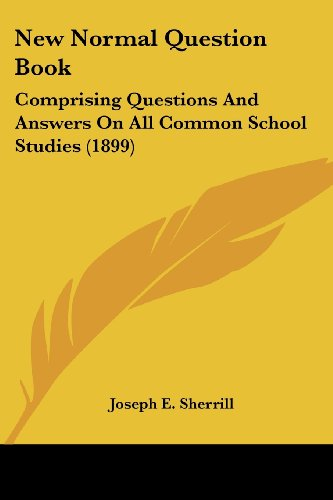 9781120654083: New Normal Question Book: Comprising Questions And Answers On All Common School Studies (1899)