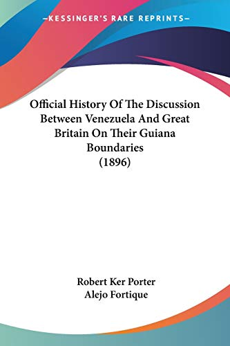 9781120660794: Official History Of The Discussion Between Venezuela And Great Britain On Their Guiana Boundaries (1896)