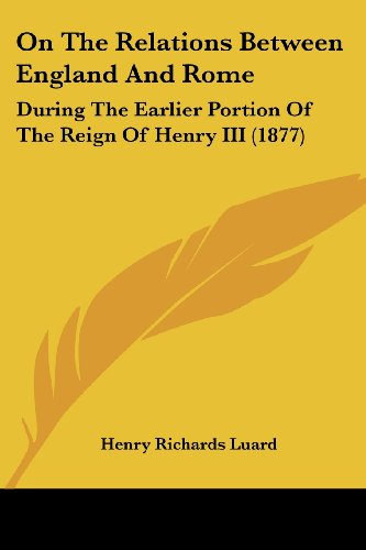 9781120664624: On The Relations Between England And Rome: During The Earlier Portion Of The Reign Of Henry III (1877)