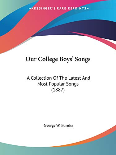9781120666680: Our College Boys' Songs: A Collection Of The Latest And Most Popular Songs (1887)