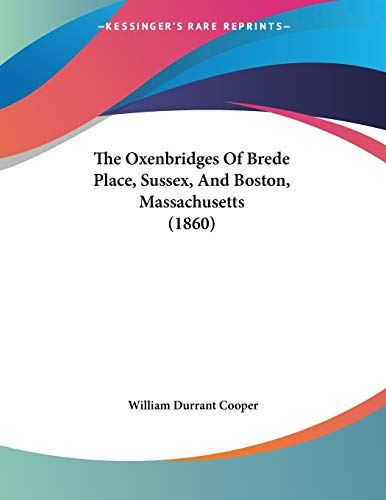 9781120669247: The Oxenbridges Of Brede Place, Sussex, And Boston, Massachusetts (1860)