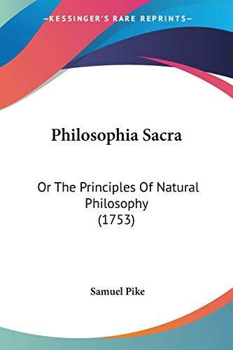 9781120673756: Philosophia Sacra: Or the Principles of Natural Philosophy (1753)