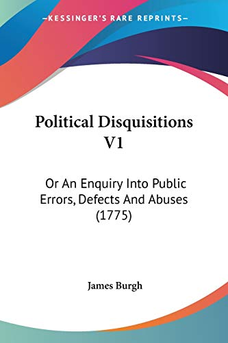 9781120678690: Political Disquisitions V1: Or An Enquiry Into Public Errors, Defects And Abuses (1775)