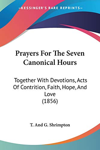 9781120680815: Prayers For The Seven Canonical Hours: Together With Devotions, Acts Of Contrition, Faith, Hope, And Love (1856)