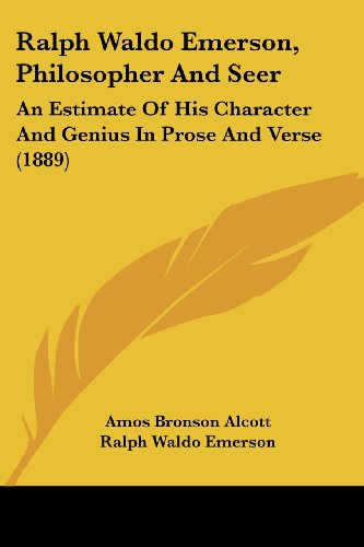 Ralph Waldo Emerson, Philosopher And Seer: An Estimate Of His Character And Genius In Prose And Verse (1889) (9781120686411) by Amos Bronson Alcott; Ralph Waldo Emerson