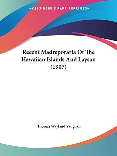 9781120687845: Recent Madreporaria Of The Hawaiian Islands And Laysan (1907)