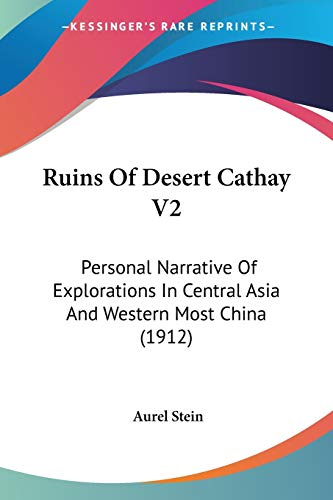 9781120696557: Ruins of Desert Cathay V2: Personal Narrative of Explorations in Central Asia and Western Most China (1912)