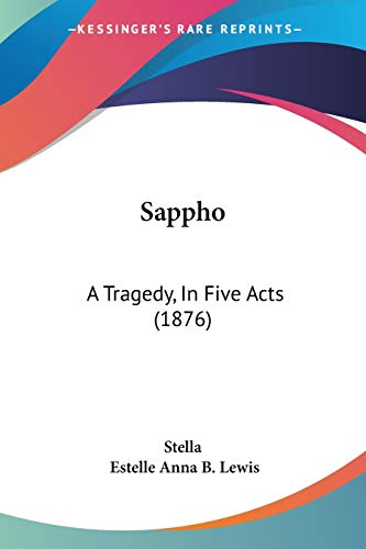 Sappho: A Tragedy, In Five Acts (1876) (1120699053) by Stella; Estelle Anna B. Lewis